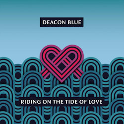 Riding On The Tide Of Love - Deacon Blue