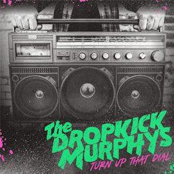 Turn Up That Dial - Dropkick Murphys