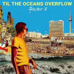Til The Oceans Overflow - Fischer-Z