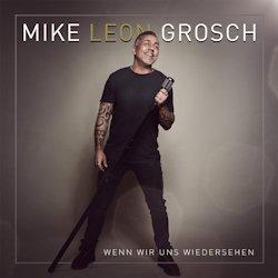 Wenn wir uns wiedersehen - Mike Leon Grosch