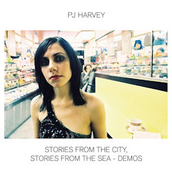 Stories From The City, Stories From The Sea - Demos - PJ Harvey