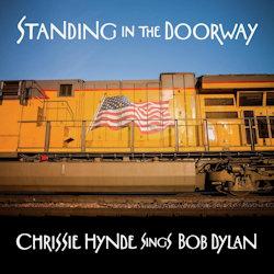 Standing In The Doorway - Chrissie Hynde Sings Bob Dylan - Chrissie Hynde