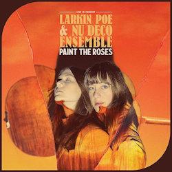 Paint The Roses - {Larkin Poe} + {Nu Deco Ensemble}