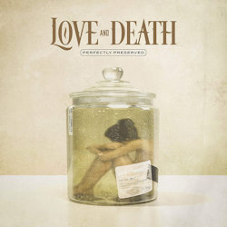 Perfectly Preserved - Love And Death