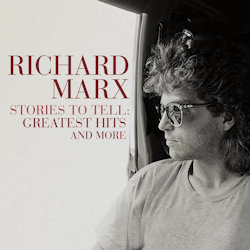 Stories To Tell: Greatest Hits And More - Richard Marx