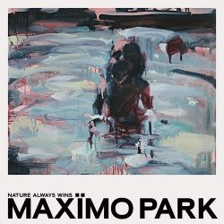 Nature Always Wins. - Maximo Park