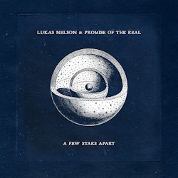 A Few Stars Apart - {Lukas Nelson} + {Promise Of The Real}