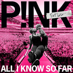 All I Know So Far - Setlist - Pink