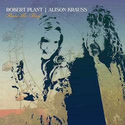 Raise The Roof - {Alison Krauss} + {Robert Plant}