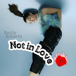 Not In Love - Emily Roberts