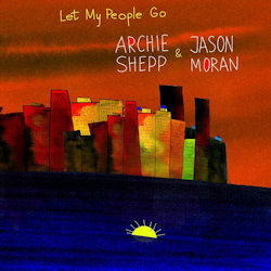 Let My People Go - {Archie Shepp} + {Jason Moran}