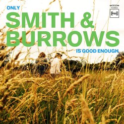 Only Smith + Burrows Is Good Enough - Smith + Burrows