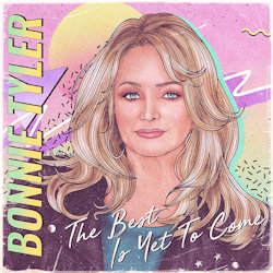 The Best Is Yet To Come - Bonnie Tyler